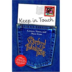 Keep in Touch : Letters, Notes, and More from The Sisterhood of the Traveling Pants