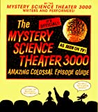 The Mystery Science Theater 3000 Amazing Colossal Episode Guide - book cover picture