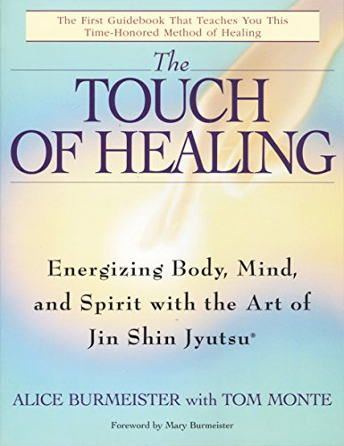 The Touch of Healing: Energizing the Body, Mind, and Spirit With Jin Shin Jyutsu - Alice Burmeister, Tom Monte