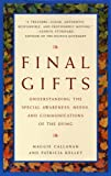 Final Gifts : Understanding the Special Awareness, Needs, and Communications of the Dying - book cover picture