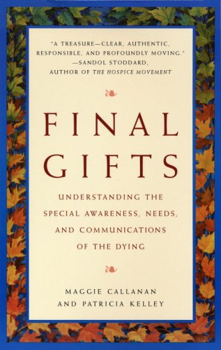 Final Gifts: Understanding the Special Awareness, Needs, and Communications of the Dying, Callanan, Maggie; Kelley, Patricia
