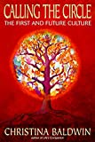Calling the Circle: The First and Future Culture by Christa Baldwin