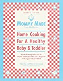 Mommy Made and Daddy Too! (Revised) : Home Cooking for a Healthy Baby & Toddler