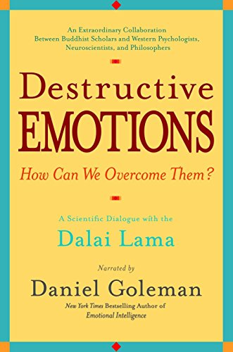 Destructive Emotions: A Dialogue with the Dalai Lama, by Goleman, D.