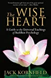 Book Cover: The Wise Heart: A Guide To The Universal Teachings Of Buddhist Psychology By Jack Kornfield