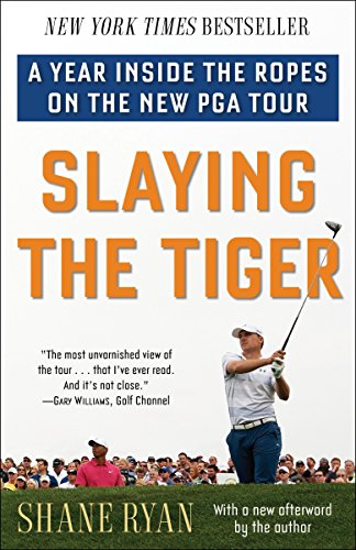 Slaying the Tiger: A Year Inside the Ropes on the New PGA Tour - Shane Ryan
