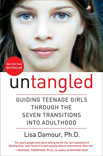 Untangled: Guiding Teenage Girls Through the Seven Transitions into Adulthood - Lisa Damour