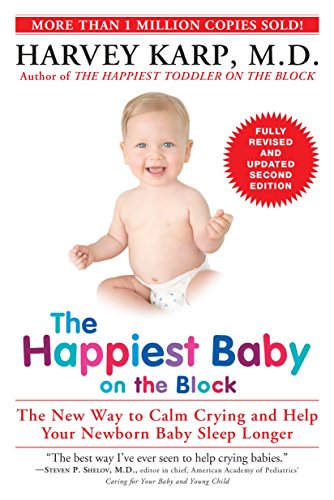 The Happiest Baby on the Block; Fully Revised and Updated Second Edition: The New Way to Calm Crying and Help Your Newborn Baby Sleep Longer - Harvey Karp