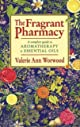THE FRAGRANT PHARMACY :A Complete Guide to Aromatherapy & Essential Oils