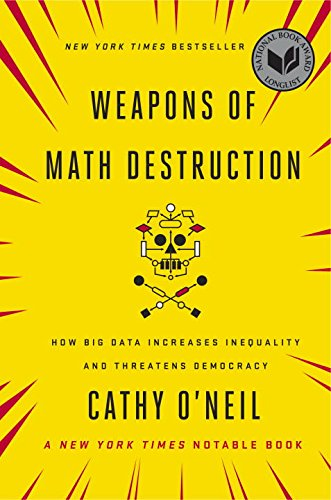 Weapons of Math Destruction: How Big Data Increases Inequality and Threatens Democracy - Cathy O'Neil