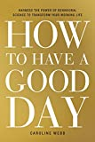 Buy How to Have a Good Day: Harness the Power of Behavioral Science to Transform Your Working Life from Amazon