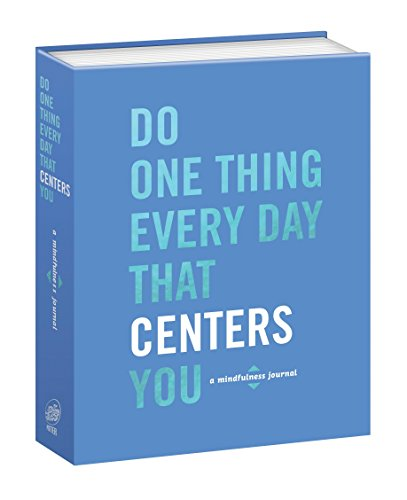 Do One Thing Every Day That Centers You: A Mindfulness Journal - Robie Rogge, Dian G. Smith