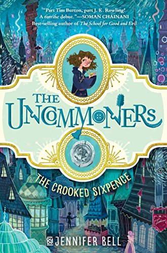 The Uncommoners. 1, The crooked sixpence / by Jennifer Bell ; illustrated by Karl James Mountford.
