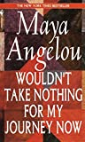 Cover Image of Wouldn't Take Nothing for My Journey Now by Maya Angelou published by Bantam Books