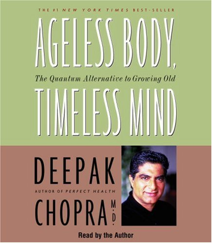 Ageless Body, Timeless Mind: The Quantum Alternative to Growing Old (Deepak Chopra)