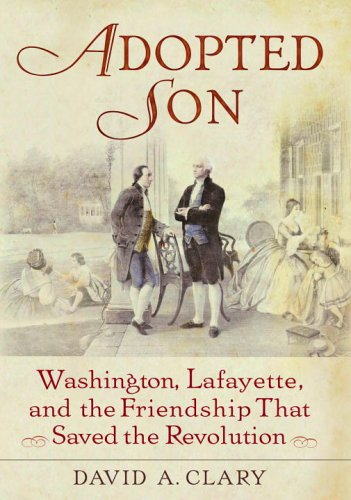 Buy the book David A. Clary , Adopted Son : Washington, Lafayette, and the Friendship that Saved the Revolution
