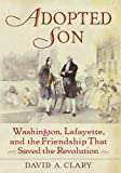 Newest book review -- David A. Clary , Adopted Son : Washington, Lafayette, and the Friendship that Saved the Revolution