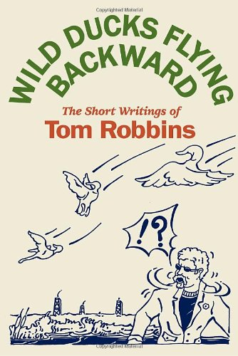 Wild Ducks Flying Backward, Tom Robbins