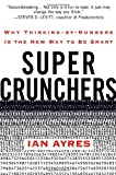 Buy Super Crunchers: Why Thinking-by-Numbers Is the New Way to Be Smart from Amazon