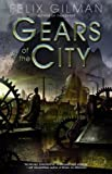 REVIEW:  Gears of the City by Felix Gilman