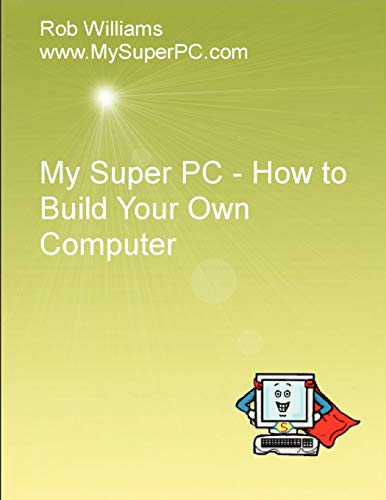 My Super PC - How to Build Your Own Computer