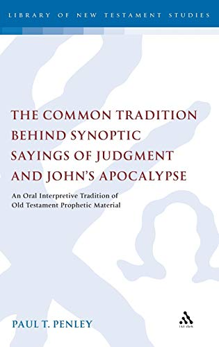 Common Tradition Behind Synoptic Sayings of Judgment and John&#039;s Apocalypse: An Oral Interpretive Tradition of OT Prophetic Material