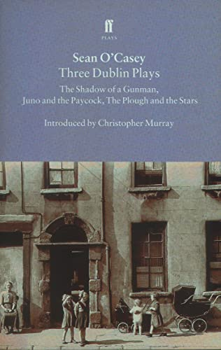Three Dublin Plays: The Shadow of a Gunman, Juno and the Paycock, & The Plough and the Stars