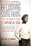 Becoming Something : The Story of Canada Lee
