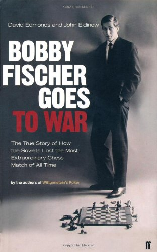 Bobby Fischer Goes to War -- David Edmonds and John Eidinow -- Faber and Faber