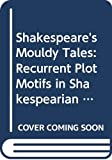 Shakespeare's Mouldy Tales: Recurrent Plot Motifs in Shakespearian Drama (Longman Medieval and Renaissance Library)