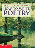 How To Write Poetry Scholastic Guides by Paul Janeczko