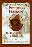 A Picture of Freedom: The Diary of Clotee, a Slave Girl, Belmont Plantation, 1859 (Dear America) - book cover picture