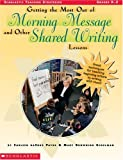 Getting the Most Out of Morning Message and Other Shared Writing Lessons (Grades K-2)