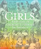Girls: A History of Growing Up Female in America - book cover picture