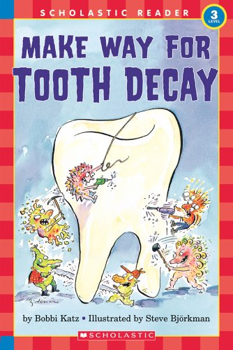 Hello Reader: Make Your Way For Tooth Decay (Level 3) - Bobbi KatzSteve Bjorkman