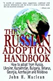 Russian Adoption Handbook: How to Adopt a Child from Russia, Ukraine and Kazakhstan