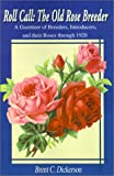 Roll Call-The Old Rose Breeder: A Gazetteer of Breeders, Introducers, and Their Roses Through 1920 (Old Rose Researcher) by Brent C. Dickerson