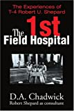 The 1st Field Hospital: The Experiences of T-4 Robert U. Shepard