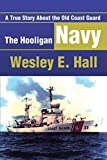 The Hooligan Navy : A True Story About the Old Coast Guard