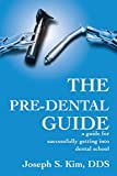 The Pre-Dental Guide: A Guide for Successfully Getting into Dental School