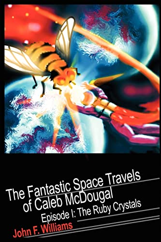 The Fantastic Space Travels of Caleb McDougal: Episode I: The Ruby Crystals