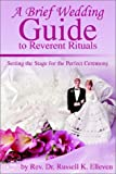 A Brief Wedding Guide to Reverent Rituals: Setting the Stage for the Perfect Ceremony