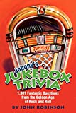 Johnny`s Jukebox Trivia: 1,001 Fantastic Questions from the Golden Age of Rock and Roll