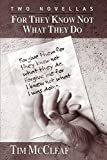 For They Know Not What They Do : Two Novellas
