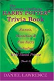 The Ultimate Unofficial Harry Potter® Trivia Book : Secrets, Mysteries and Fun Facts  Including Half-Blood Prince Book 6 - book cover picture