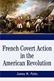 French Covert Action in the American Revolution