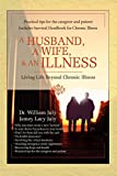 A Husband, A Wife, & An Illness: Living Life Beyond Chronic Illness