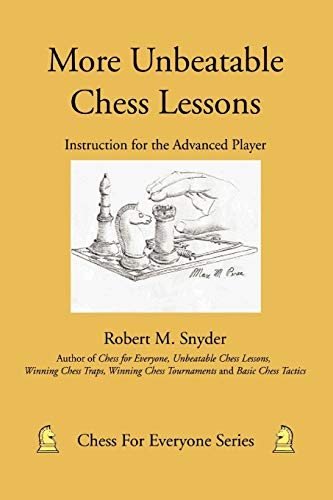 More Unbeatable Chess Lessons: Instruction for the Advanced Player