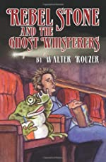 Rebel Stone and the Ghost Whisperers by Walter Rouzer