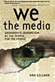 Book Cover: We The Media: Grassroots Journalism By The People, For The People